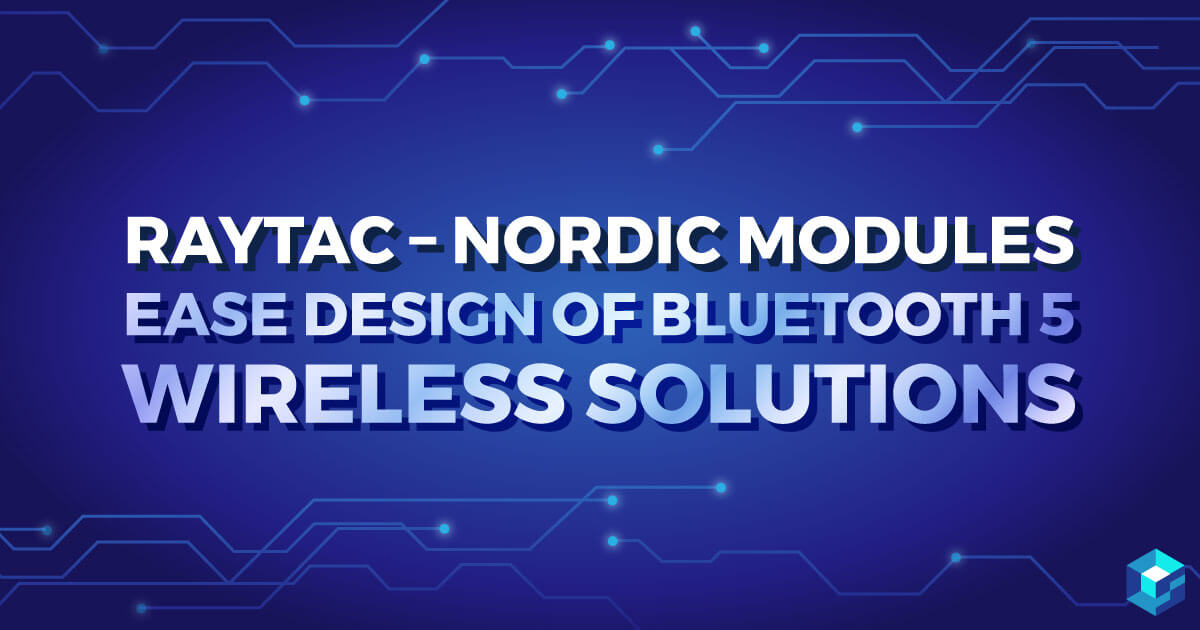 Image with Raytac's MDBT42V modules powered by Nordic's nRF52832 printed on it. Searching for specific components from your list of parts? Take a look at Sourcengine.