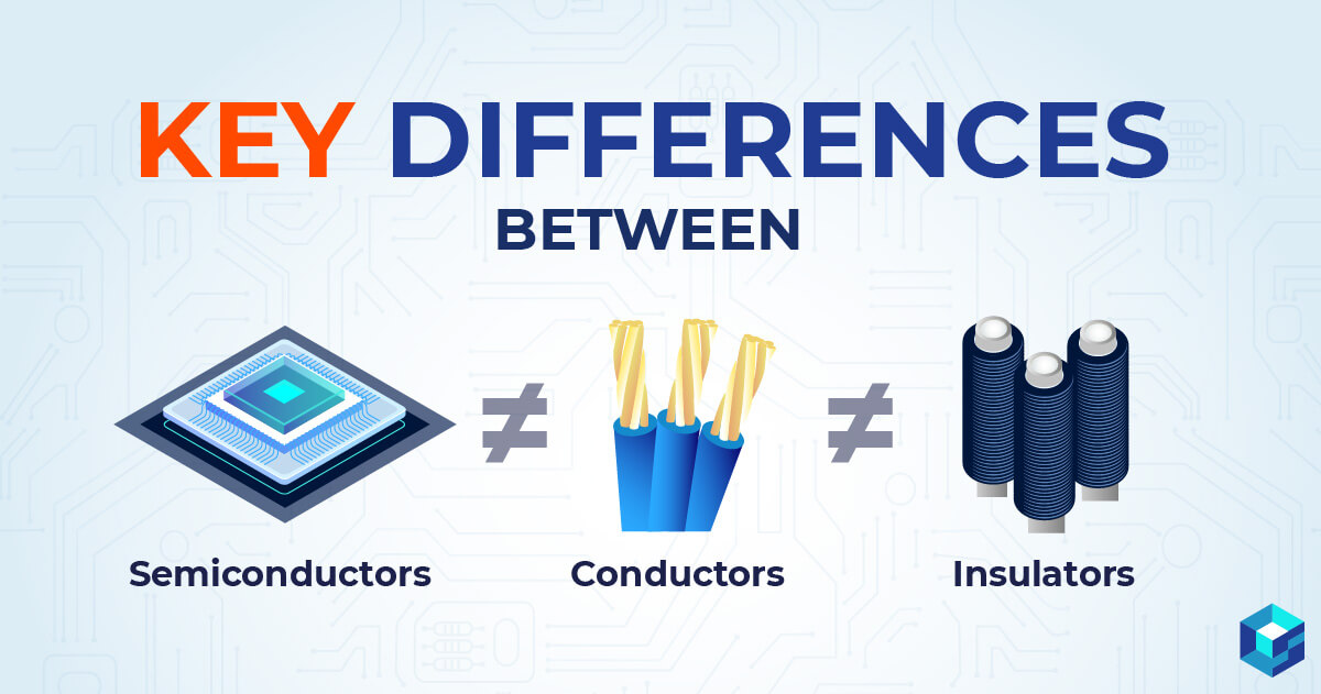 Graphic image depicting semiconductor, conductor, and insulator. Learn the differences and shop our wide selection at Sourcengine.
