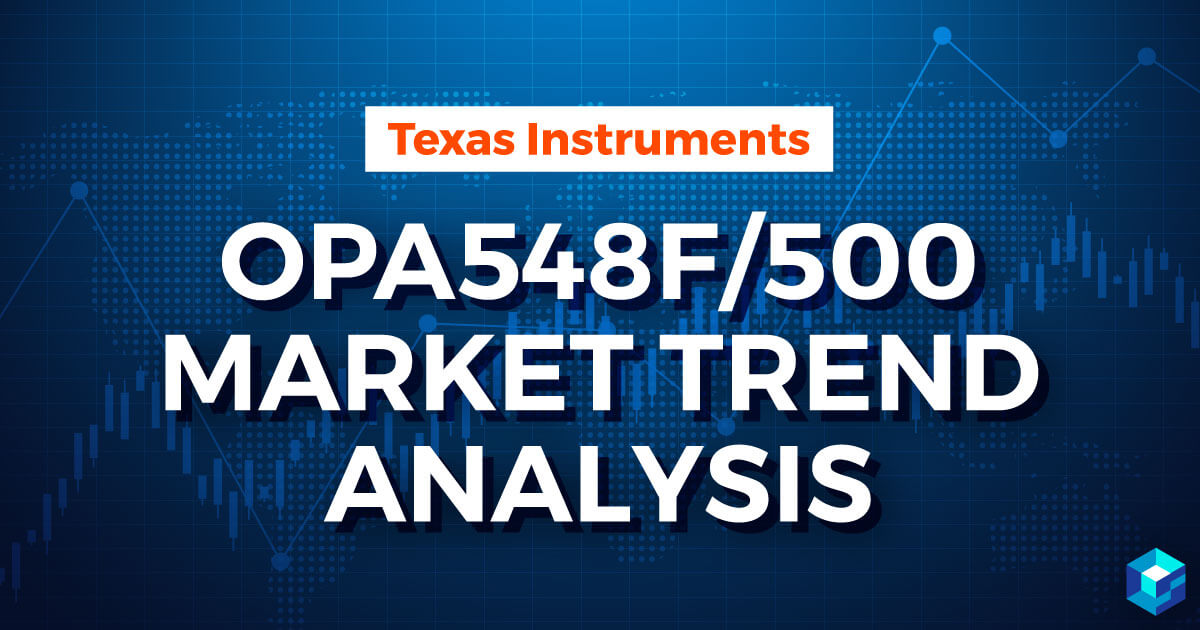 Image with Texas Instruments OPA548F/500 Power Amplifier Market Trend Analysis typed on it. To learn more about the electronic components marketplace, follow Sourcengine.