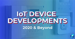 Image with IoT Device Developments in 2020 and Beyond typed on it. IoT is a hot topic, learn more here at Sourcengine and procure all of your components through our BOM Management Tool.
