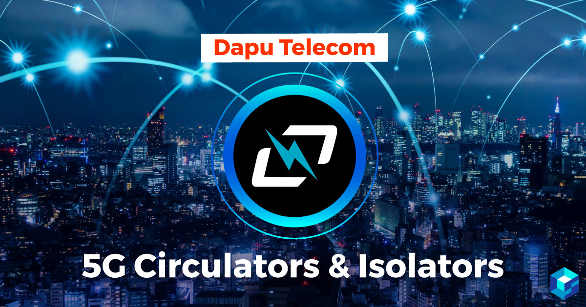 Image with Dapu Telecom circulator and isolator components displayed on it. Learn more here at Sourcengine on Dapu's components and how they can help your next build.
